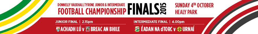 Donnelly Vauxhall Tyrone Junior & Intermediate Football Championship Finals 2015