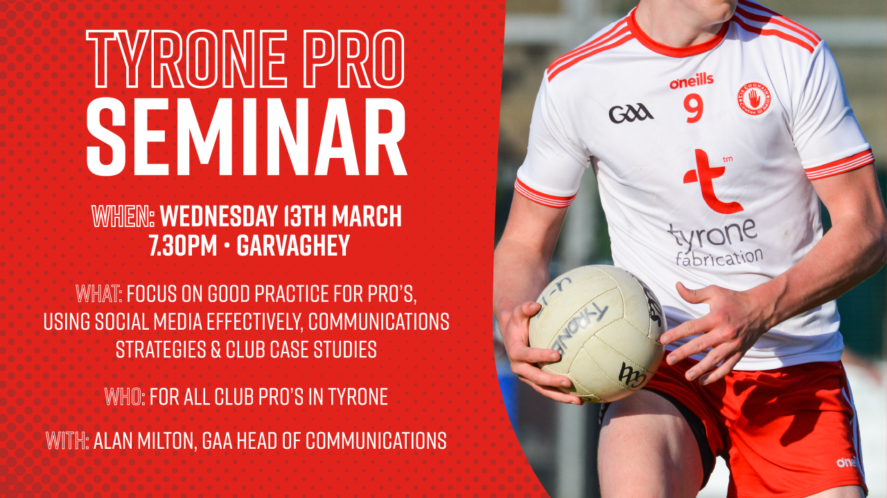 Tyrone Clubs PRO Seminar 13th March